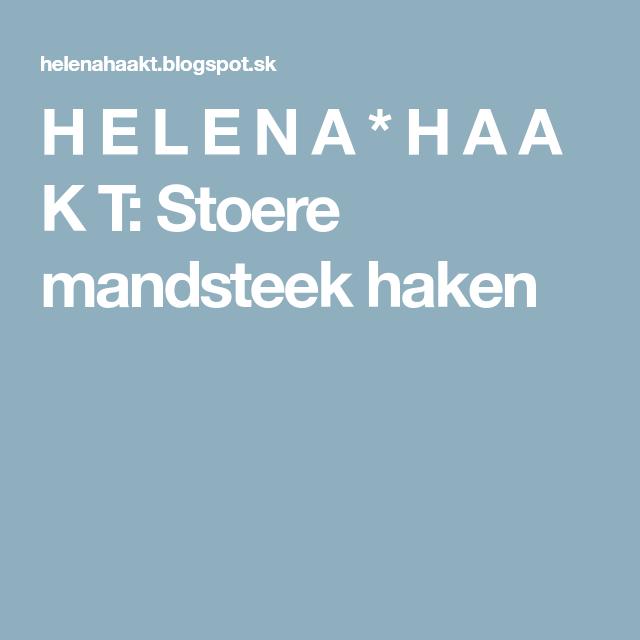H E L E N A H A A K T Stoere Mandsteek Haken Projekty Na