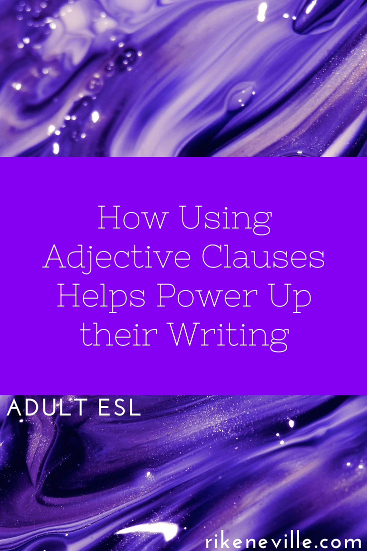How Using Adjective Clauses Helps Power Up Their Writing Grammar And Vocabulary Adjectives Grammar Lessons [ 1102 x 735 Pixel ]