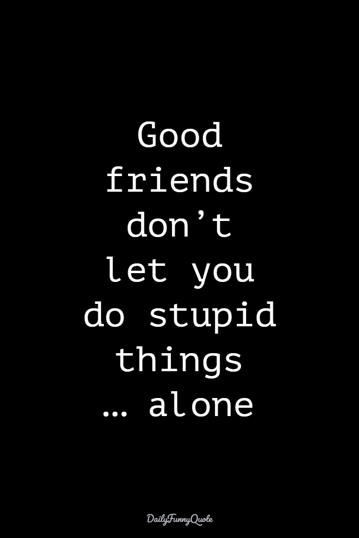 50 Funny Quotes And Sayings Short Funny Words Daily Funny Quote Quotesforpics Funny Words Short Best Friend Quotes Friends Quotes Funny