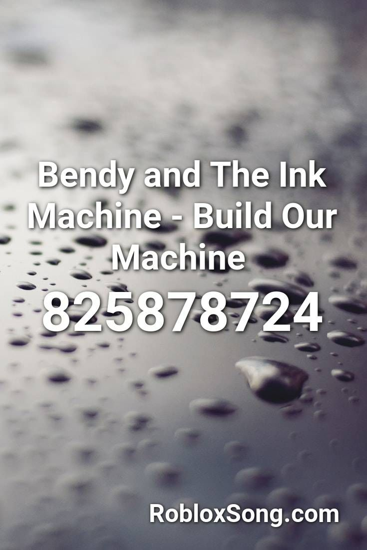 Disney Songs Roblox Id Codes Bendy And The Ink Machine Build Our Machine Roblox Id Roblox Music Codes In 2020 Bendy And The Ink Machine Machine Songs Songs