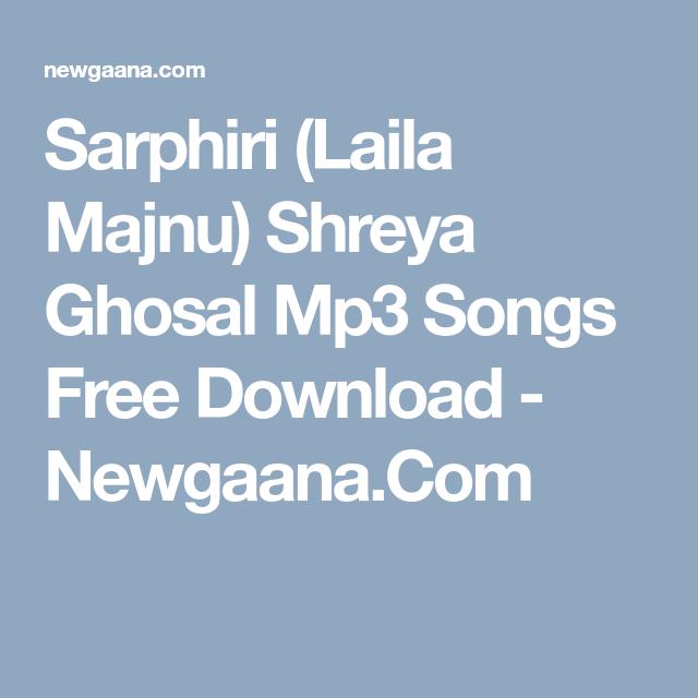 Sarphiri Laila Majnu Shreya Ghosal Mp3 Songs Free Download Newgaana Com Mp3 Song
