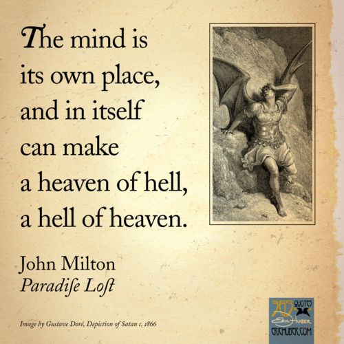 the mind is its own place and in itself can make a heaven of hell john milton paradise lost a great