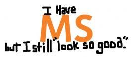 Multiple Sclerosis ... Sometimes invisible ... Always unpredictable! It really gets on my nerves! Why do our bodies have to attack their own nerve insulating myelin?