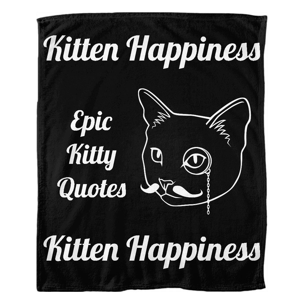 Can You Collect Them All Check Out Kitten Happiness Http Www Epickittyquotes Com Products Kitten Happiness Utm Cat Quotes Cute Cat Quotes Cat Blanket