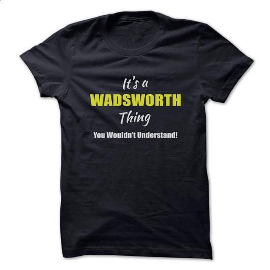 Its a WADSWORTH Thing Limited Edition - #sleeve tee #sweater hoodie. ORDER HERE => https://www.sunfrog.com/Names/Its-a-WADSWORTH-Thing-Limited-Edition.html?68278