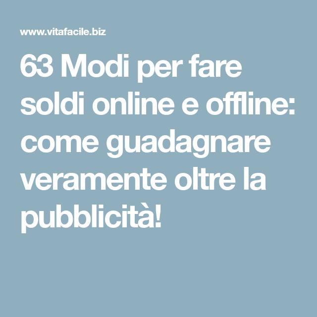 63 Modi Per Fare Soldi Online E Offline Come Guadagnare Veramente