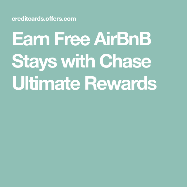 Earn Free Airbnb Stays With Chase Ultimate Rewards Chase Ultimate Rewards Chase Rewards