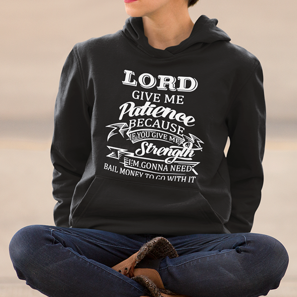 Lord give me patience Christian hoodie