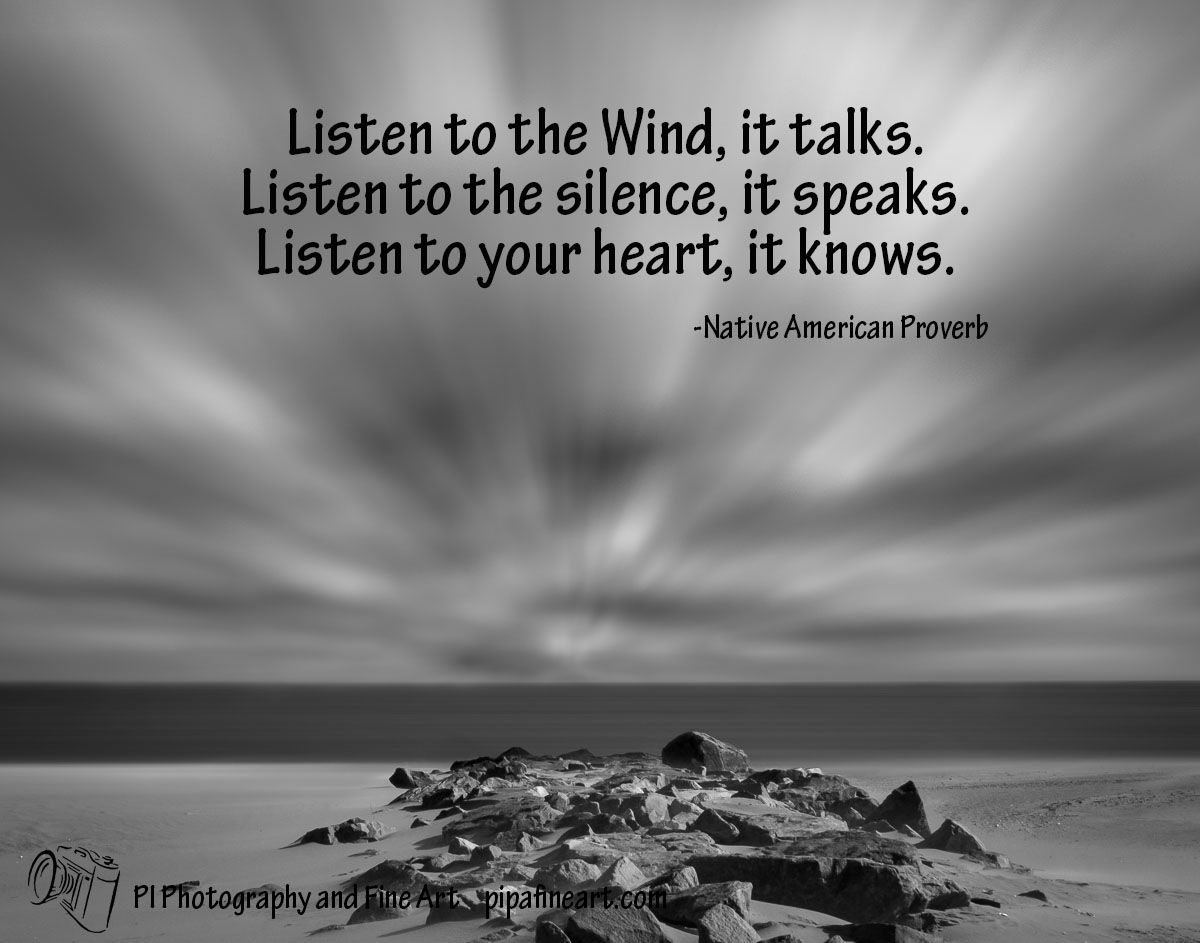 "Listen to the silence, it speaks. Listen to your heart, it knows."" - Native  American Proverb. To download the previous ""Quotes of the Day"" on our ..."