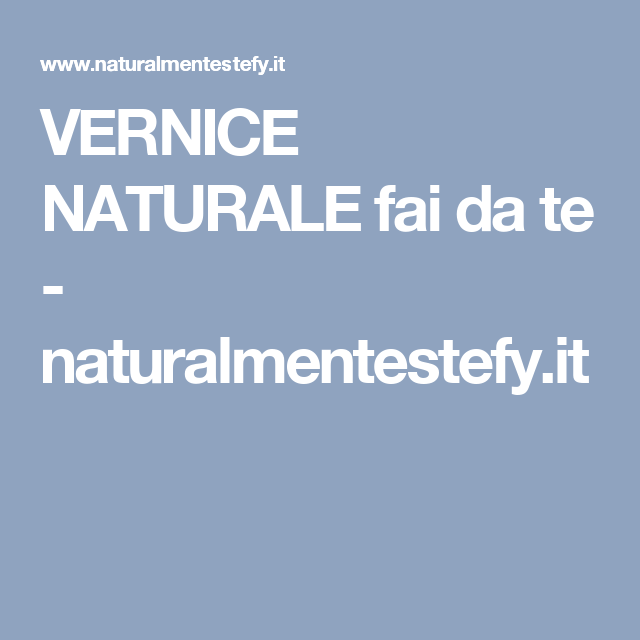 VERNICE NATURALE fai da te - naturalmentestefy.it