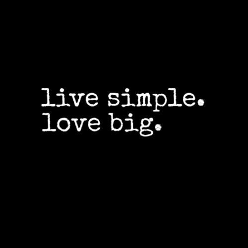 Easy Quotes To Live By: Live Simple. Love Big.