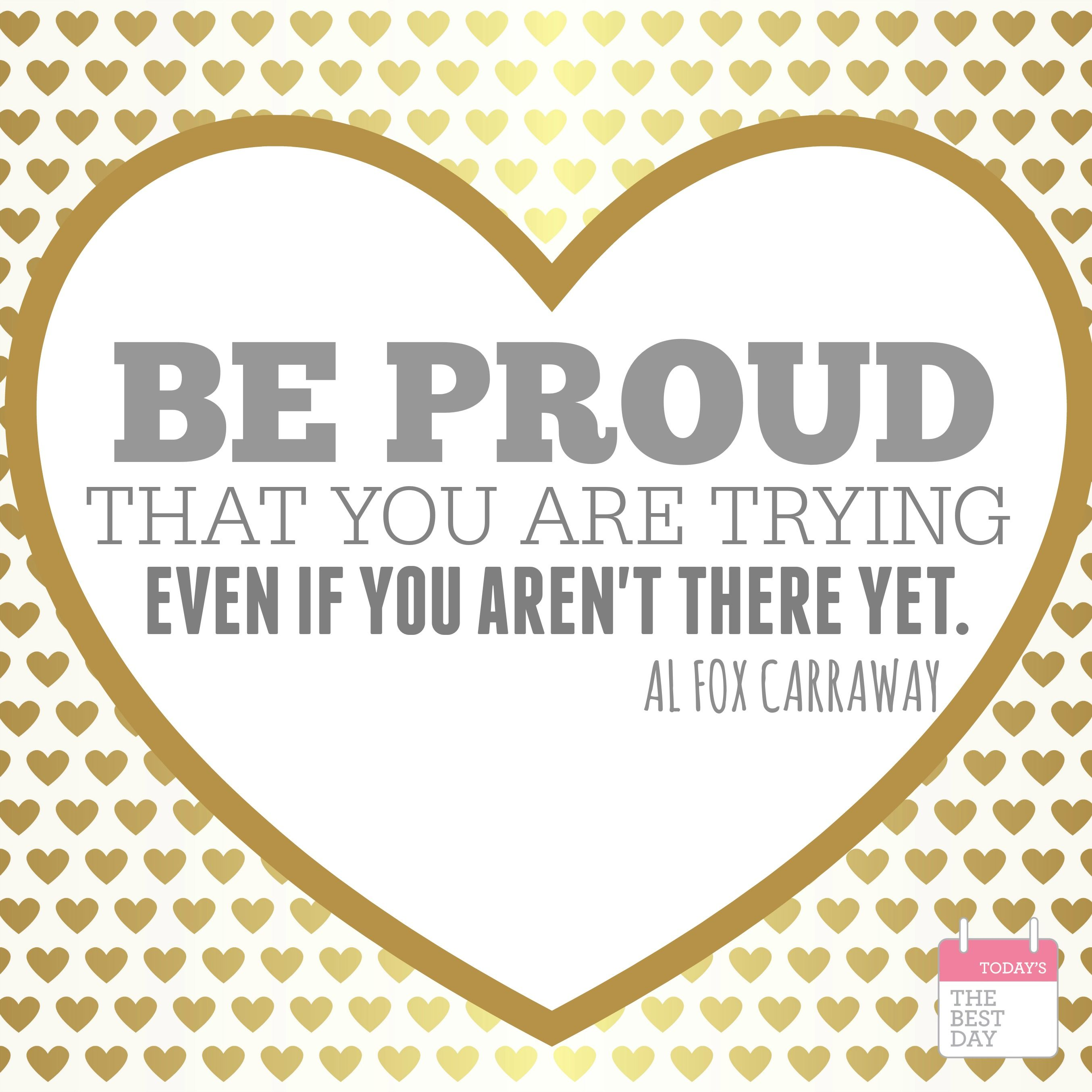 BE PROUD THAT YOU ARE TRYING - Even if you aren't there yet! <3 LOVE this quote and free printable