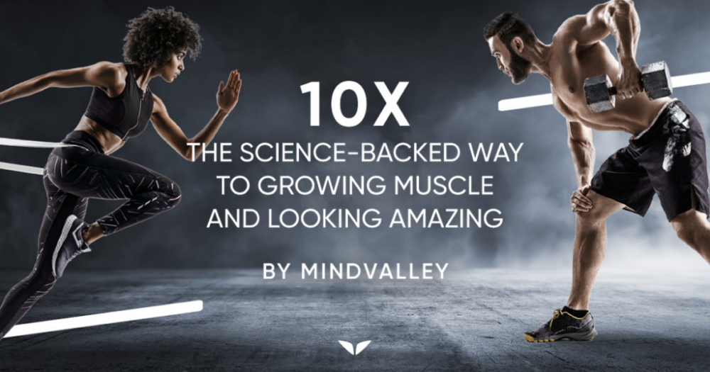 An Introduction To 10x The Revolution In Time Efficient Fitness Mindvalley Blog In 2021 How To Grow Muscle Efficient Workout Weekly Workout