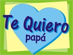 Te Quiero Mucho Papa Emociones Happy Fathers Day Happy Father