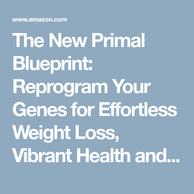 The new primal blueprint reprogram your genes for effortless weight the new primal blueprint reprogram your genes for effortless weight loss vibrant health and malvernweather Choice Image