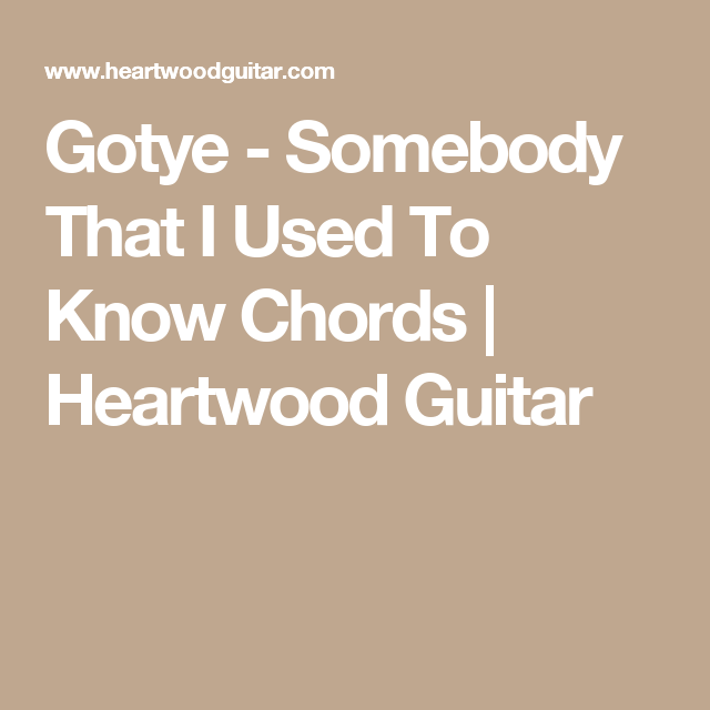 Gotye - Somebody That I Used To Know Chords | Heartwood Guitar ...