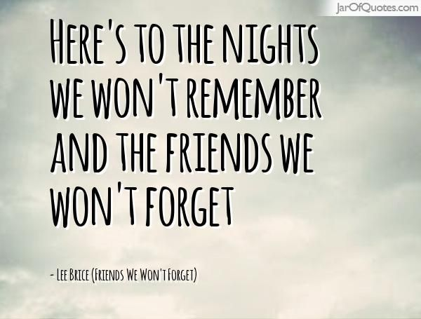 Here's To The Nights We Won't Remember And The Friends We