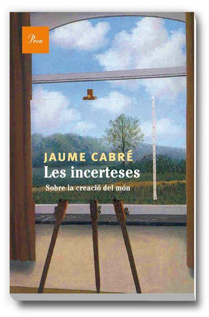 Recomanació JORDI ROS:  Les incerteses: sobre la creació del món / Jaume Cabré.  Barcelona : Proa, 2015