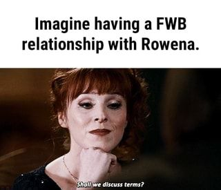 Imagine having a FWB relationship with Rowena. – popular memes on the site ifunny.co