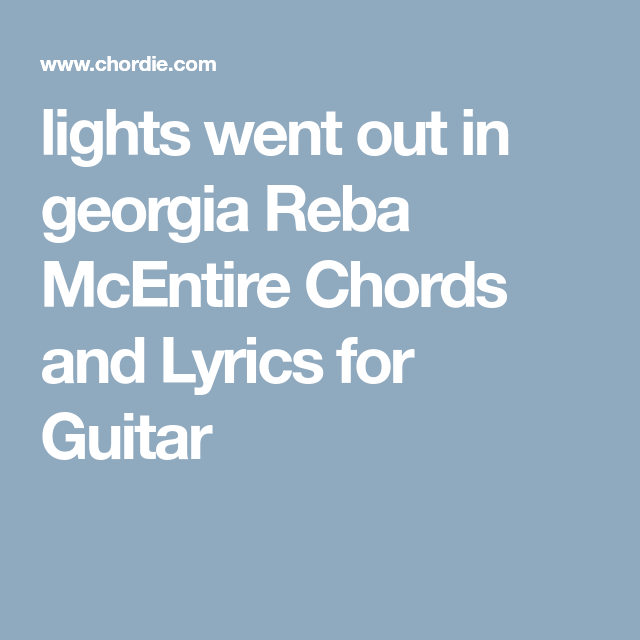 Lights Went Out In Georgia Reba Mcentire Chords And Lyrics For
