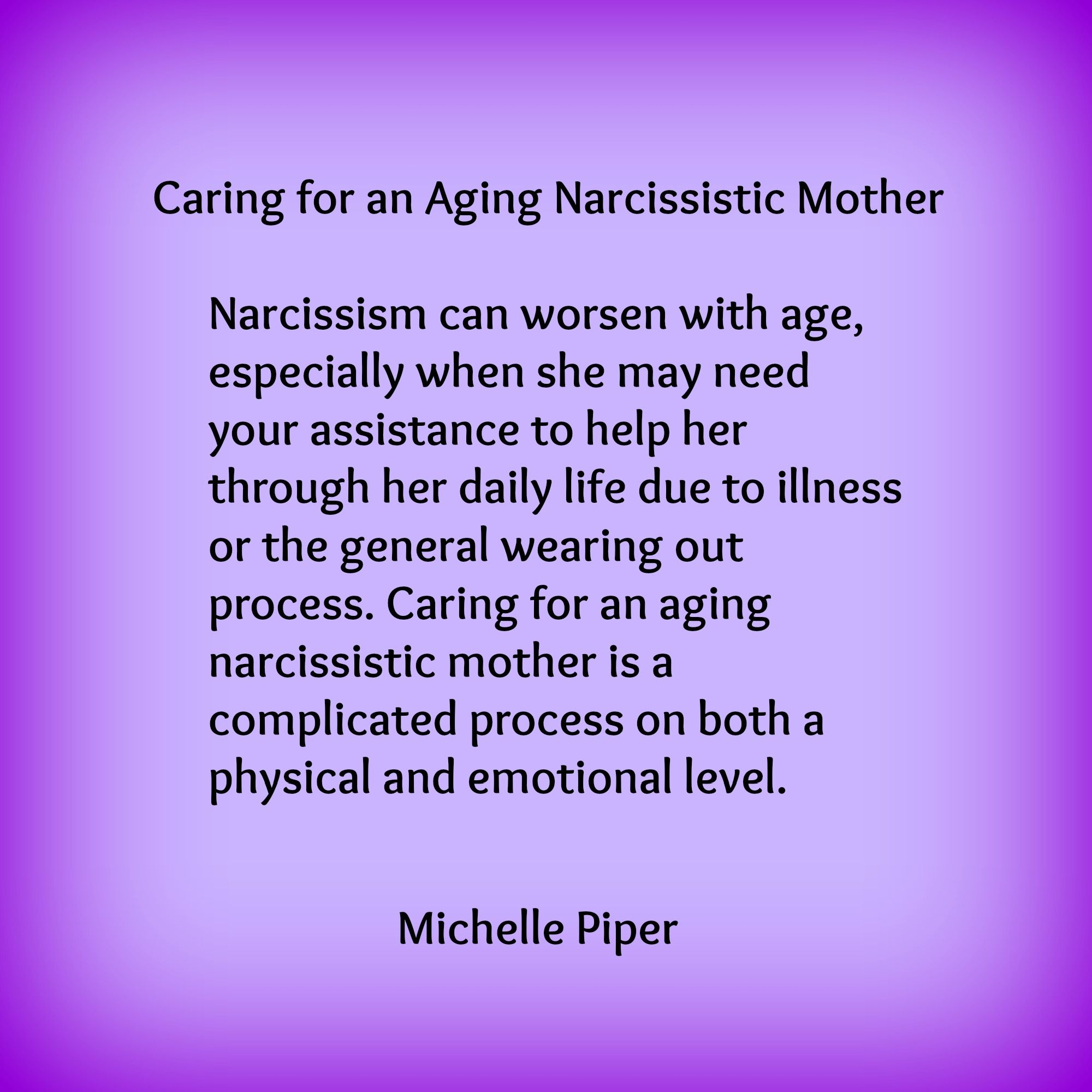 Narcissism Can Worsen With Age Especially When She May Need Your Assistance To Help Her Throu Narcissistic Mother Surviving Narcissistic Abuse Self Compassion