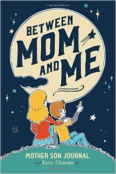 Between Mom and Me: Mother Son Journal: Katie Clemons: 9781633360174: Amazon.com: Books