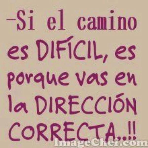 Si el #Camino es #DIFICIL es porque vas en la dirección CORRECTA..!!!