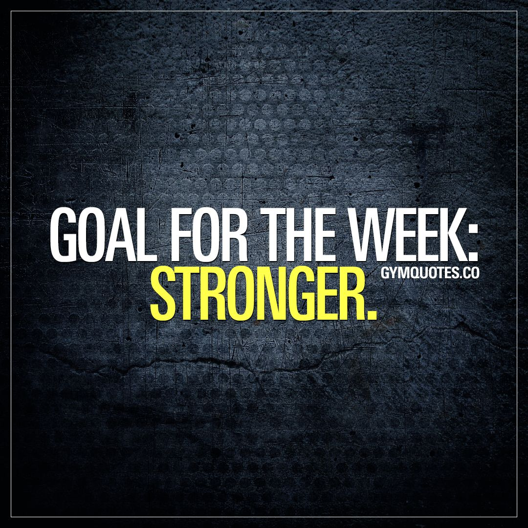 Monday motivation gym quote: Goal for the week: Stronger.