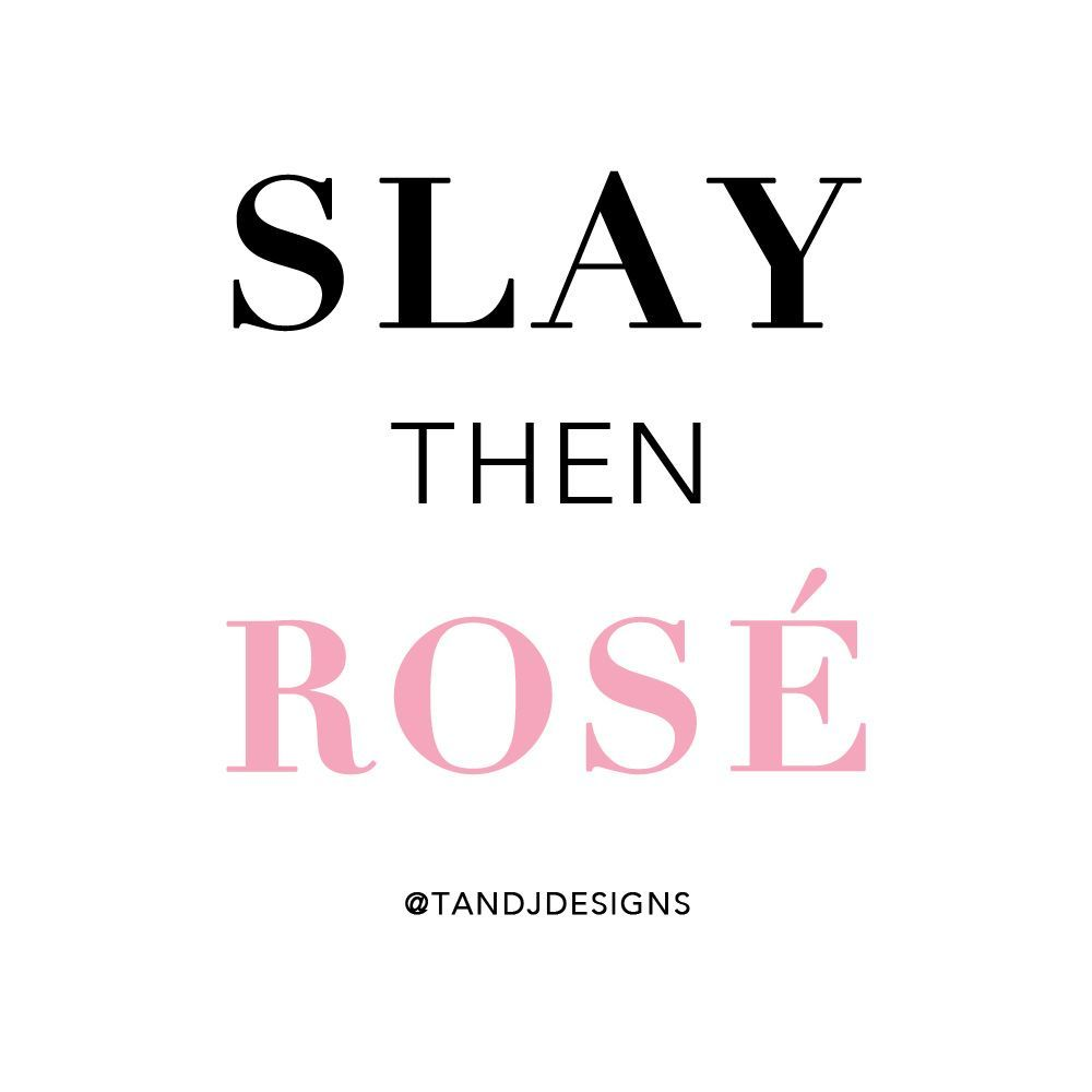 Slay Slay Quotes Rose Quotes Wine Quotes Wine Lover Wine Cute Quotes Funny Quotes Weekend Quotes Slay Quotes Weekend Quotes Rose Quotes