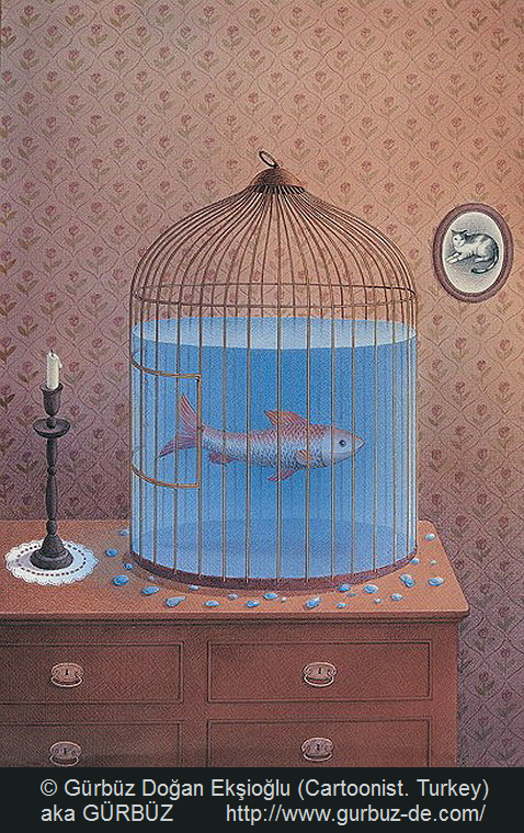 © Gürbüz Doğan Ekşioğlu aka GÜRBÜZ (Cartoonist. Istanbul, Turkey). Artist site: http://www.gurbuz-de.com/ Love this man's off-the-wall sensibility. Obviously, there is no glass holding the water in the cage... Little water droplets are scattered on the bureau by the pet fish the same as birds would scatter seed outside their cage. Thanks for the grins, Gürbüz!