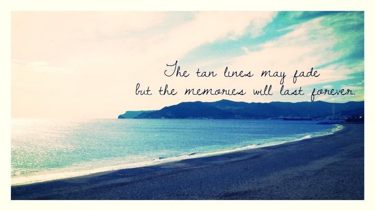 The Tan Lines May Fade But The Memories Will Last Forever Faded Quotes Summer Quotes I Love The Beach