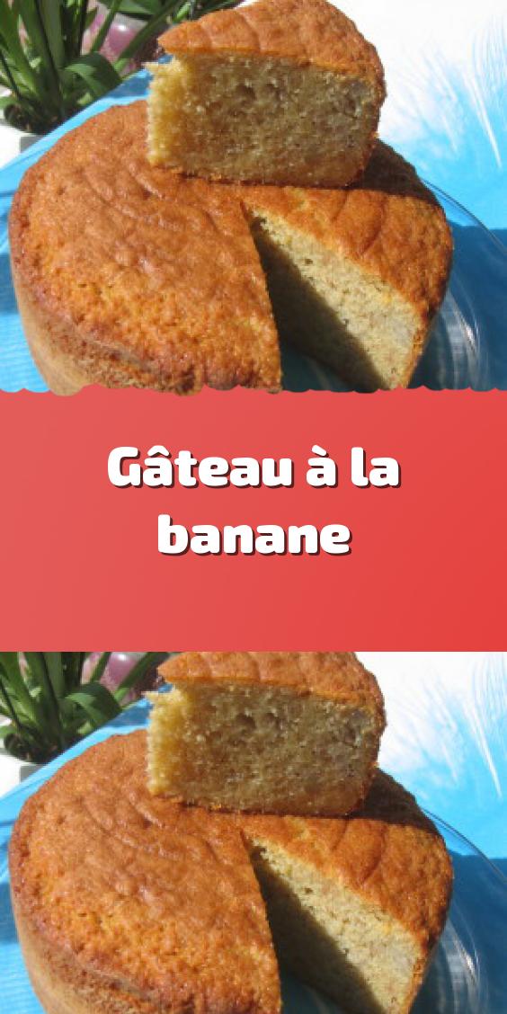 Gateau A La Banane Gateau Banane Recette Gateau Banane Gateau Banane Facile