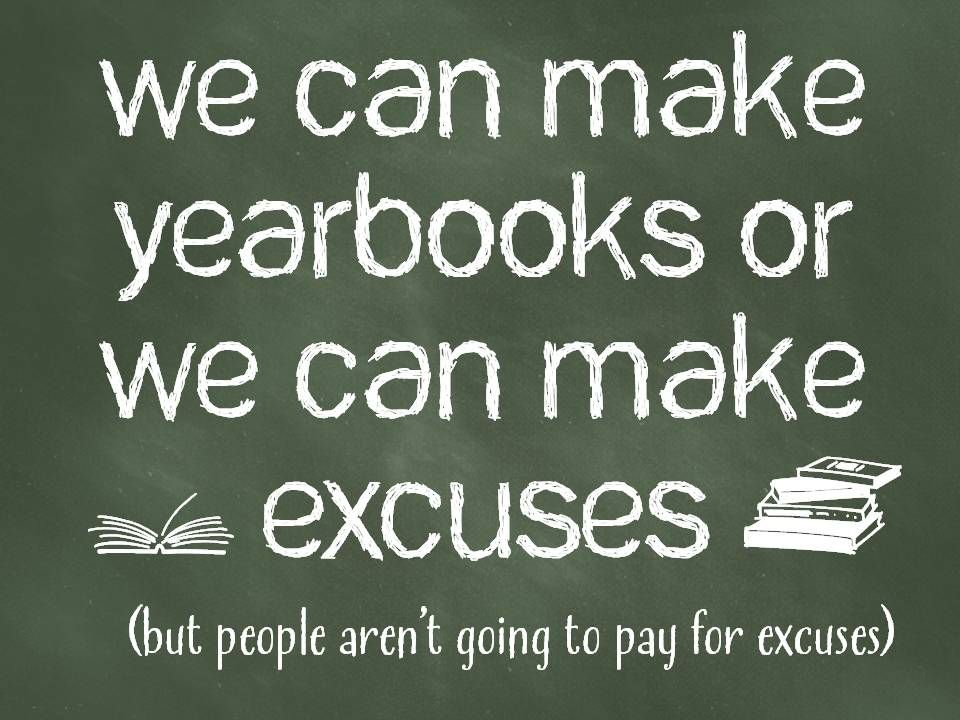 Funny Yearbook Posters: We Can Make Yearbooks Or We Can Make Excuses
