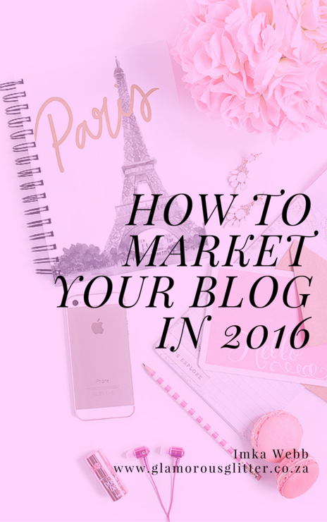 How to Market your Blog in 2016 by Glamorous Glitter