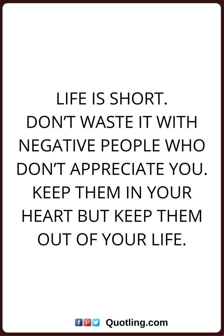 Negative People Quotes Life Is Short Don T Waste It With Negative