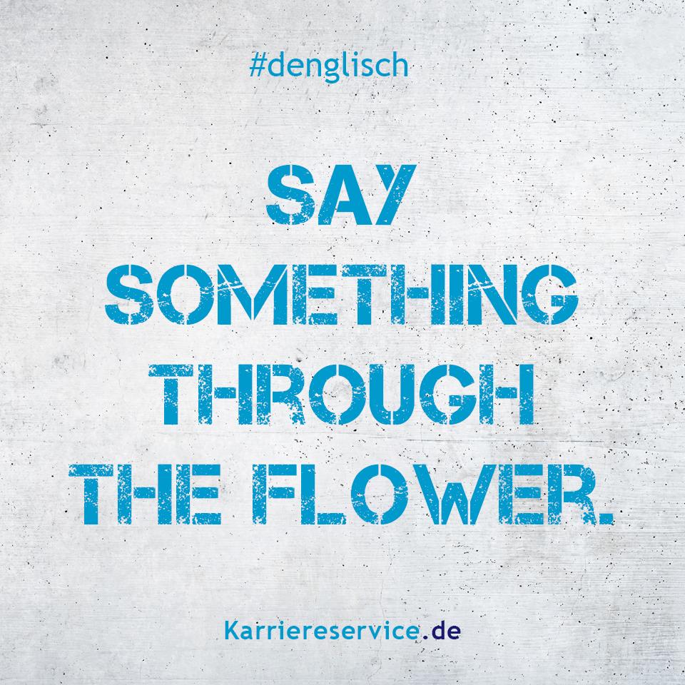 Redewendung Etwas durch die Blume sagen