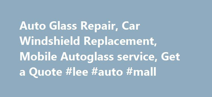 Auto Glass Repair, Car Windshield Replacement, Mobile Autoglass - repair quote