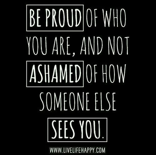 I Am Proud Of Who I Am I M Not Ashamed Of How You Saw Me Poor Nothing To Offer I Have A Lot Of Love To Off Body Positive Quotes