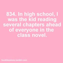 Not only that, but in elementary school, I was the kid who had read the entire reader by December.