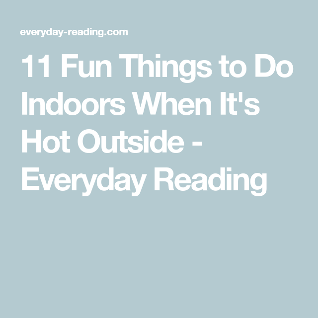 11 Fun Things To Do Indoors When It S Hot Outside Fun Things To Do The Outsiders Things To Do