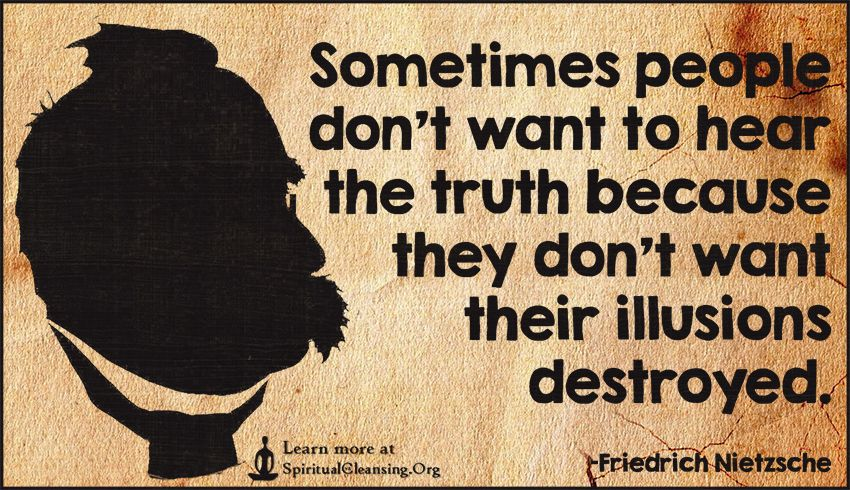 Exceptionnel Sometimes People Donu0027t Want To Hear The Truth Because They Donu0027t Want ·  Nice SayingsQuotes ImagesIllusionsPeopleInspirational ...