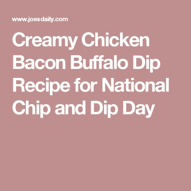 Creamy Chicken Bacon Buffalo Dip Recipe for National Chip and Dip Day