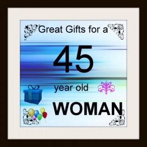 Great Gifts For A 45 Year Old Woman