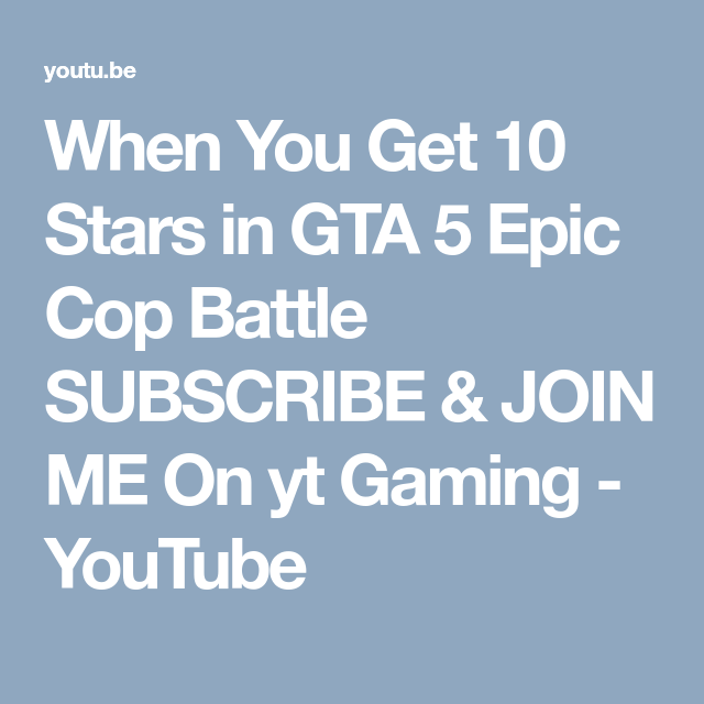 When You Get 10 Stars In Gta 5 Epic Cop Battle Subscribe Join Me On Yt Gaming Youtube Epic Cop Gta 5