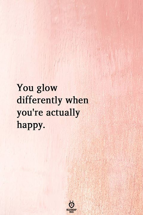 You Glow Differently When You're Actually Happy.