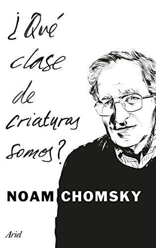 ¿Qué clase de criatura somos? / Noam Chomsky