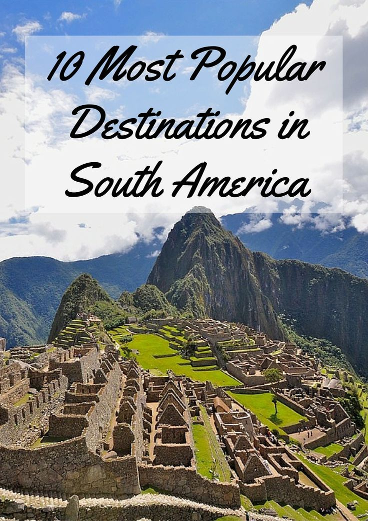 10 Most Popular Destinations in: South America