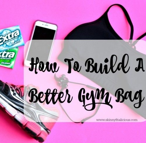 How To Build A Better Gym Bag – Skinny Fitalicious