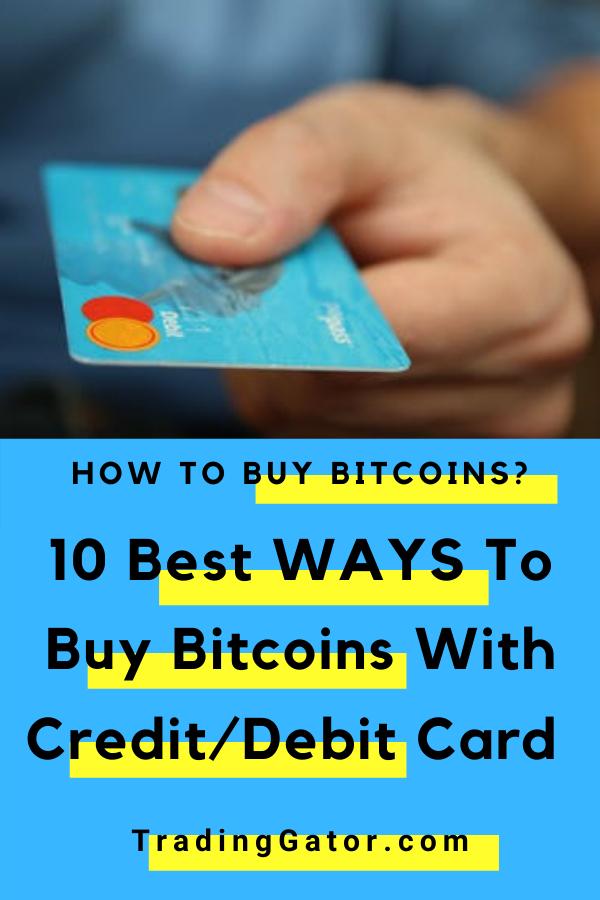 How To Buy Bitcoins With Credit Card Or Debit Card In 2020 10 Ways Debit Card Online Broker Debit