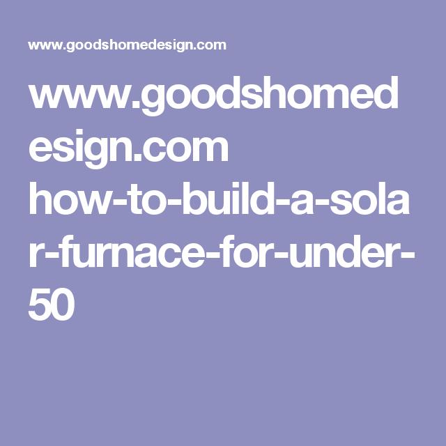 www.goodshomedesign.com how-to-build-a-solar-furnace-for-under-50